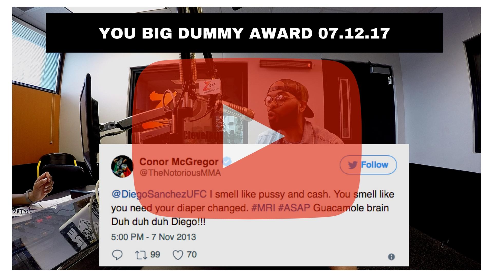 YOU BIG DUMMY AWARD 07.12.17