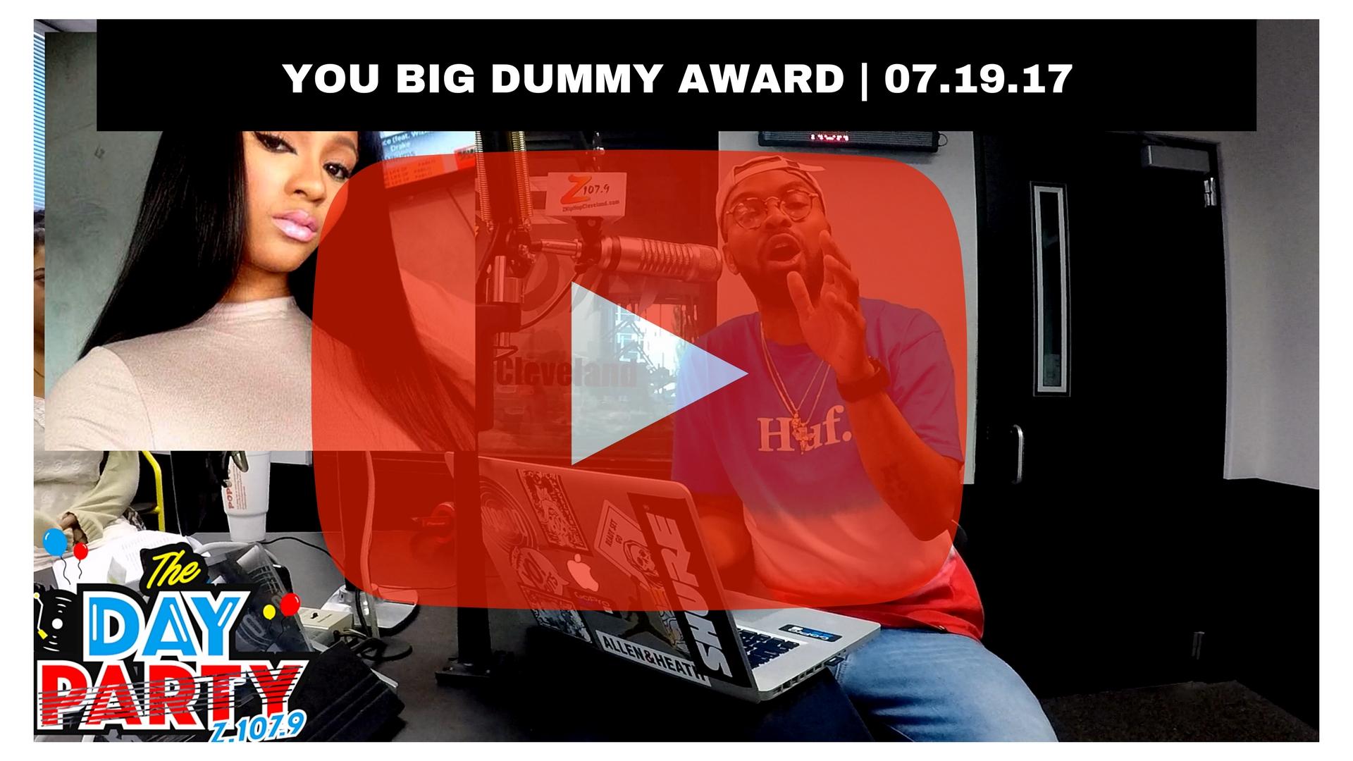 YOU BIG DUMMY AWARD 07.19.17THUMB
