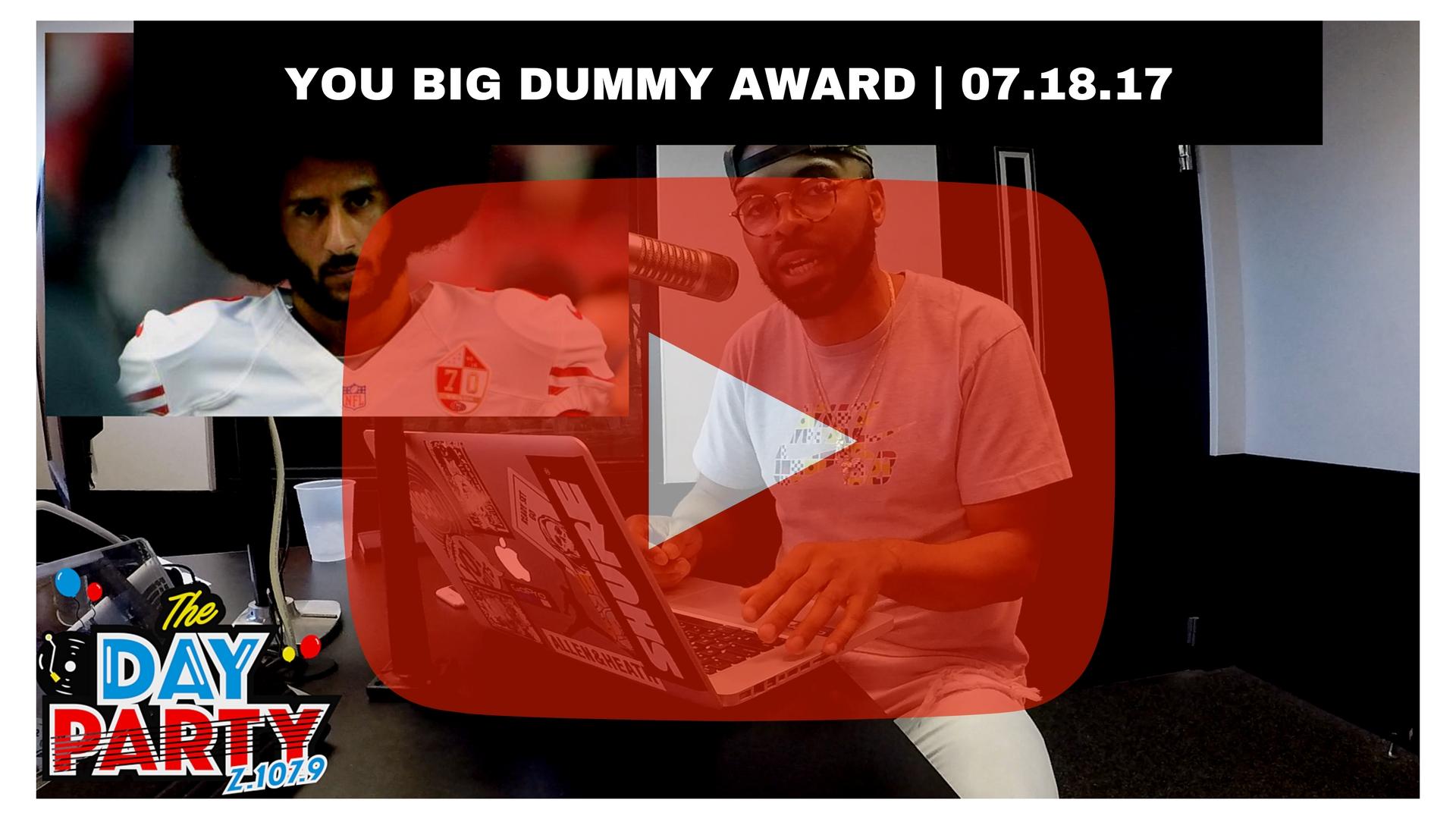 YOU BIG DUMMY AWARD _ 07.18.17