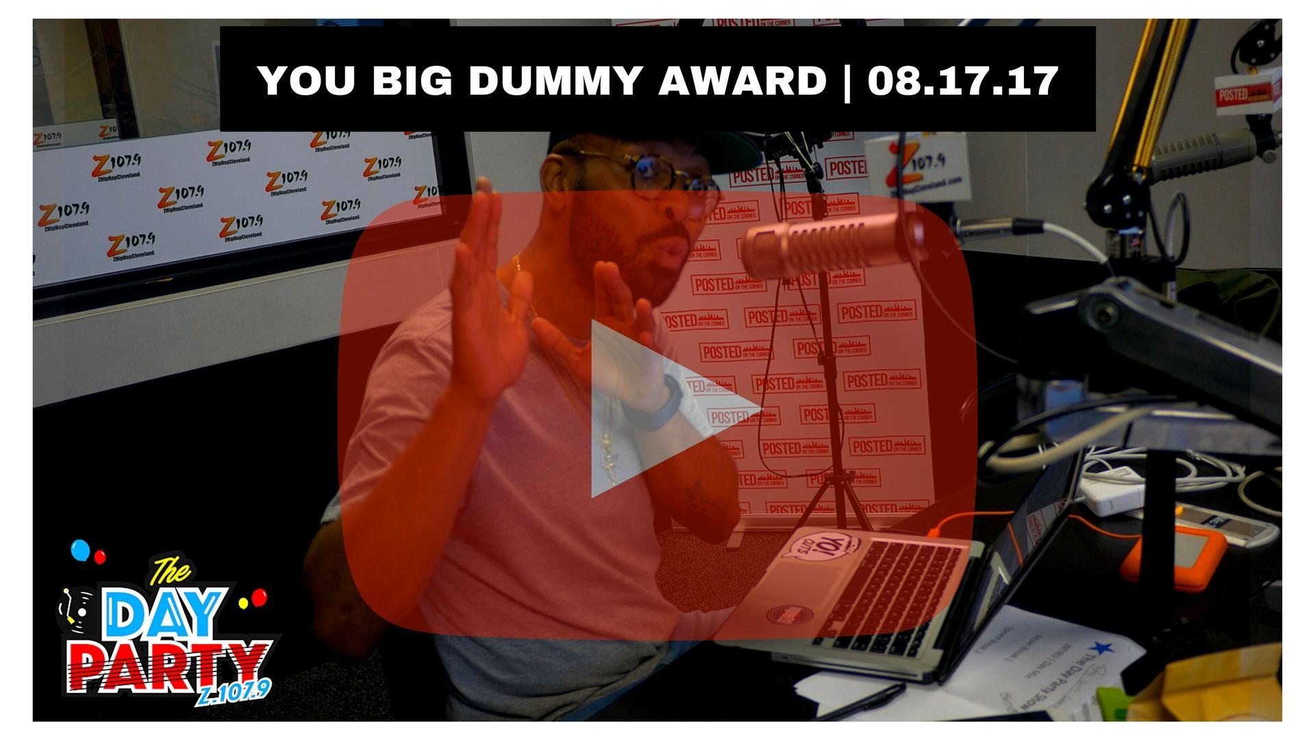 YOU BIG DUMMY AWARD - 08.17.17 (2).jpg